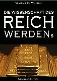 Die Wissenschaft des Reichwerdens (The Science of Getting Rich) (Vollständige deutsche eBook-Ausgabe)