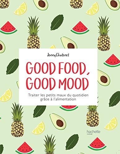 Good Food good mood : Traiter les petits maux du quotidien grâce à l alimentation (Beaux Livres Cuisine) par Jenny Chatenet