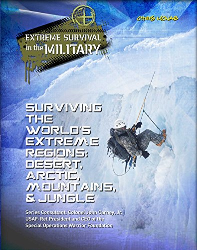 Surviving the World's Extreme Regions: Desert, Arctic, Mountains, & Jungle (Extreme Survival in the Military) Descargar ebooks Epub