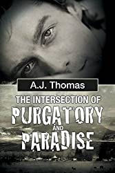 The Intersection of Purgatory and Paradise by A.J. Thomas (2015-03-27)