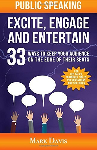 Public Speaking Excite Engage and Entertain: 33 ways to keep your audience on the edge of their seats by Mark Davis (2016-06-28)