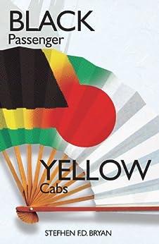 Black Passenger Yellow Cabs: Of Exile and Excess in Japan by [Bryan, Stefhen F.D., Suzette Burton, Shuji Goshomura, Sean Colquhoun]