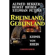 Rheinland, Gebeinland: Krimis vom Rhein: Cassiopeiapress Sammelband mit 4 spannenden Kriminalromanen