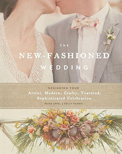 The New-Fashioned Wedding: Designing Your Artful, Modern, Crafty, Textured, Sophisticated Celebration (Appel)