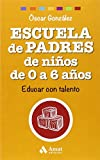 Escuela de Padres de niños de 0 a 6 años: Educar con talento (Biblioteca Escuela de padres)