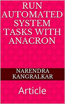 Run Automated System Tasks with ANACRON: Article (English Edition) par [Kangralkar, Narendra]
