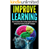 Improve Learning: How To Accelerate Your Learning Capacity And Thrive To Reach Your Potential Using NLP Techniques (improve learning, nlp techniques, neuro ... reach your potential) (English Edition)