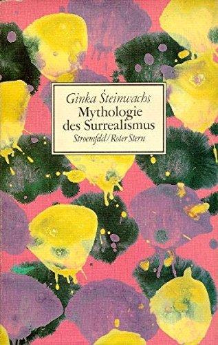 Mythologie des Surrealismus oder die Rückverwandlung von Kultur in Natur by Ginka Steinwachs (1984-01-01)