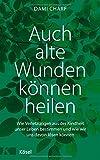 Auch alte Wunden können heilen: Wie Verletzungen aus der Kindheit unser Leben bestimmen und wie wir uns davon lösen können (Amazon.de)