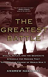 The Greatest Battle: Stalin, Hitler, and the Desperate Struggle for Moscow That Changed the Course of World War II by Andrew Nagorski (2008-11-04)