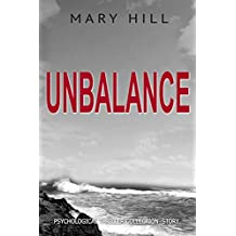 A Psychological Mystery and Suspense Thriller Collection: Unbalance: (Gripping, Dark Psychological Suspense SPECIAL STORY INCLUDED) (Psychological Thriller Suspense Romance Crime) (English Edition)