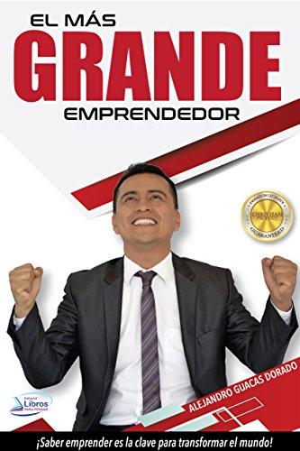 El más grande emprendedor: Saber emprender es la clave para transformar el mundo (Spanish Edition)
