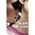 Wait for You: Roman (Wait-for-You-Serie 1)
