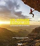 Un monde d'escalade: Les plus beaux sites de la planète
