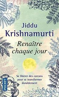Renaître chaque jour par Jiddu Krishnamurti