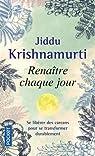 Renaître chaque jour par Krishnamurti