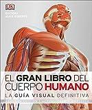El Gran Libro del Cuerpo Humano: Segunda Edición. Ampliada Y Actualizada