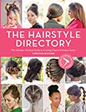 Hair Style Directory: The Ultimate Practical Guide to Creating Classic and Modern Styles