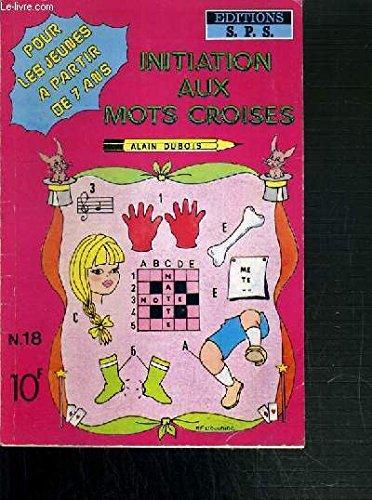INITIATION AUX MOTS CROISES - N° 18. par DUBOIS ALAIN