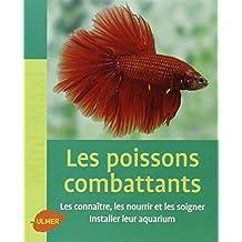 Les poissons combattants : Les connaître, les nourrir et les soigner. Intaller leur aquarium