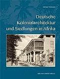Deutsche Kolonialarchitektur und Siedlungen in Afrika - Michael Hofmann