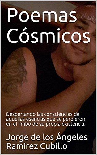 Poemas Cósmicos 1: Despertando las consciencias de aquellas esencias que se perdieron en el limbo de su propia existencia.. por Jorge de los Ángeles Ramírez Cubillo
