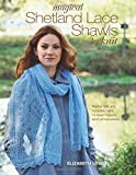 Magical Shetland Lace Shawls to Knit: Feather Soft and Incredibly Light, 15 Great Patterns and Full Instructions by Elizabeth Lovick (2015-09-15)