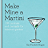 Make Mine a Martini: 130 Cocktails & Canapés for Fabulous Parties