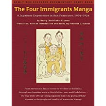 The Four Immigrants Manga: A Japanese Experience in San Francisco, 1904-1924: Japanese Experience in San Francisco, 1904-22