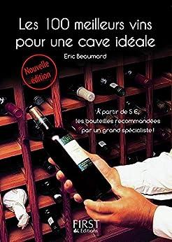 Le Petit Livre de - 100 meilleurs vins pour une cave idéale par [Beaumard, Eric]