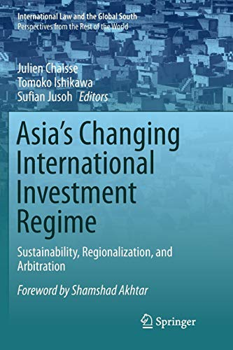 Asia's Changing International Investment Regime: Sustainability, Regionalization, and Arbitration (International Law and the Global South)
