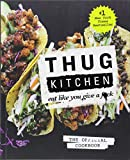 Thug Kitchen: Eat Like You Give a F*ck