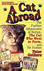 A Cat Abroad: The Further Adventures of Norton, the Cat Who Went to Paris, and His Human by Peter Gethers (1994-08-09)
