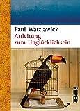 Anleitung zum Unglücklichsein - Paul Watzlawick