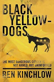 Black Yellowdogs: The Most Dangerous Citizen Is Not Armed, But Uninformed by [Kinchlow, Ben]