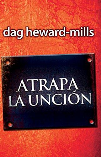 Atrapa La Uncion por Dag Heward Mills