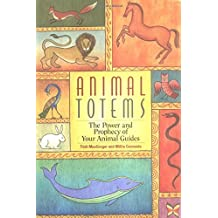 Animal Totems: The Power and the Prophecy of Your Animal Guides