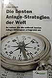 Die besten Anlage-Strategien der Welt: So setzen Sie die weltweit besten Anlage-Strategien erfolgreich um