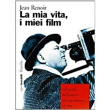 La mia vita, i miei film. Gli occhi dell'amore per raccontare la vita