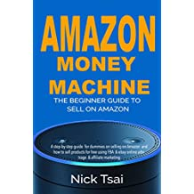 Amazon Money Machine – The Beginner Guide To Sell On Amazon: A step-by-step guide  for dummies on selling on Amazon  and how to sell products for free ... arbitrage & affiliate  (English Edition)