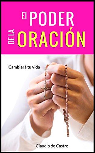 El PODER de la Oración : Este Libro cambiará tu vida (Ebooks de Crecimiento Espiritual) por Claudio de Castro