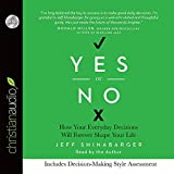 Yes or No: How Your Everyday Decisions Will Forever Shape Your Life by Shinabarger Jeff (2014-09-01)