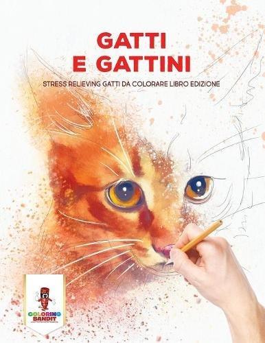 Gatti E Gattini: Stress Relieving Gatti Da Colorare Libro Edizione