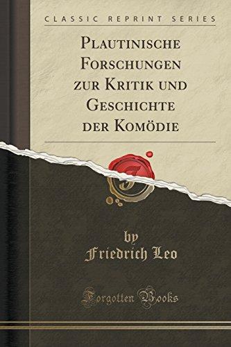 Plautinische Forschungen Zur Kritik Und Geschichte Der Komodie (Classic Reprint)