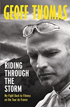 Riding Through The Storm: My Fight Back to Fitness on the Tour de France by [Thomas, Geoff]