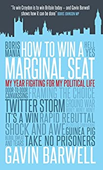 How to Win a Marginal Seat: My Year Fighting For My Political Life by [Barwell, Gavin]