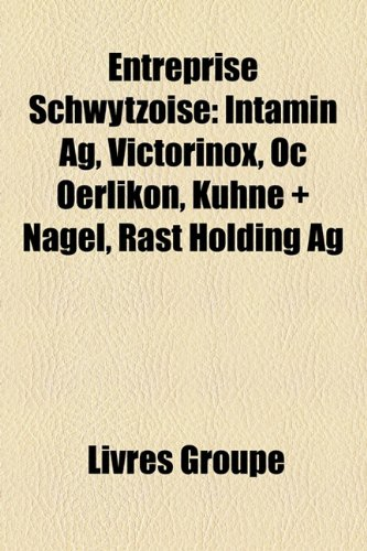 Entreprise Schwytzoise: Intamin AG, Victorinox, Oc Oerlikon, Khne ] Nagel, Rast Holding AG