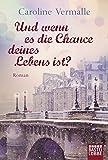 Und wenn es die Chance deines Lebens ist?: Roman
