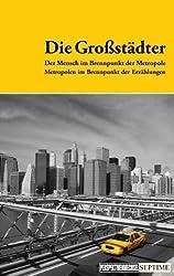 Perspektivenwechsel 03: Die Großstädter - Der Mensch im Brennpunkt der Metropole, Metropolen im Brennpunkt der Erzählungen