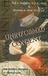 Uninformed Consent: Hidden Dangers In Dental Care